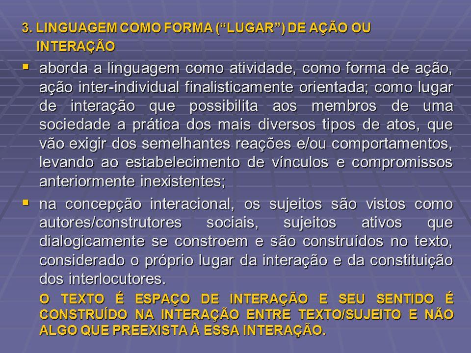 3. LINGUAGEM COMO FORMA (LUGAR) DE AÇÃO OU INTERAÇÃO INTERAÇÃO aborda a linguagem como atividade, como forma de ação, ação inter-individual finalistic