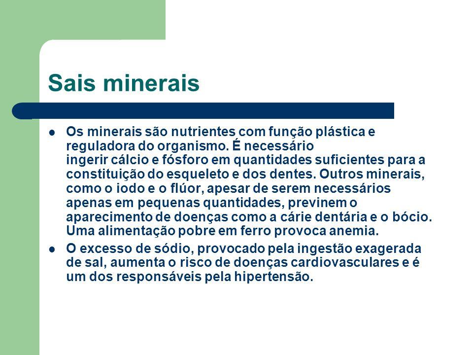 Sais minerais Os minerais são nutrientes com função plástica e reguladora do organismo. É necessário ingerir cálcio e fósforo em quantidades suficient