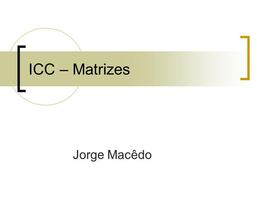ICC 2008-1 - Jorge Macêdo2 Matrizes Tipo de dado que representa variáveis pelo mesmo nome.