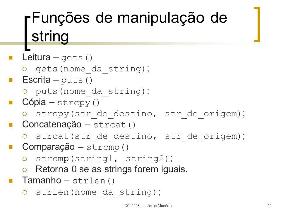 ICC 2008-1 - Jorge Macêdo11 Funções de manipulação de string Leitura – gets() gets(nome_da_string) ; Escrita – puts() puts(nome_da_string) ; Cópia – s