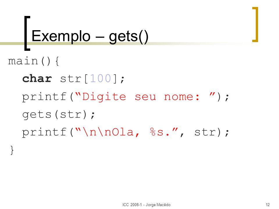 ICC 2008-1 - Jorge Macêdo12 Exemplo – gets() main(){ char str[100]; printf(Digite seu nome: ); gets(str); printf(\n\nOla, %s., str); }