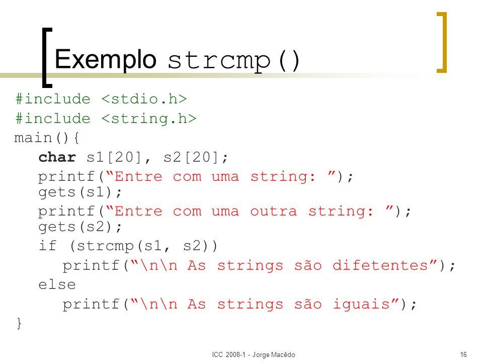 ICC 2008-1 - Jorge Macêdo16 Exemplo strcmp() #include main(){ char s1[20], s2[20]; printf(Entre com uma string: ); gets(s1); printf(Entre com uma outr