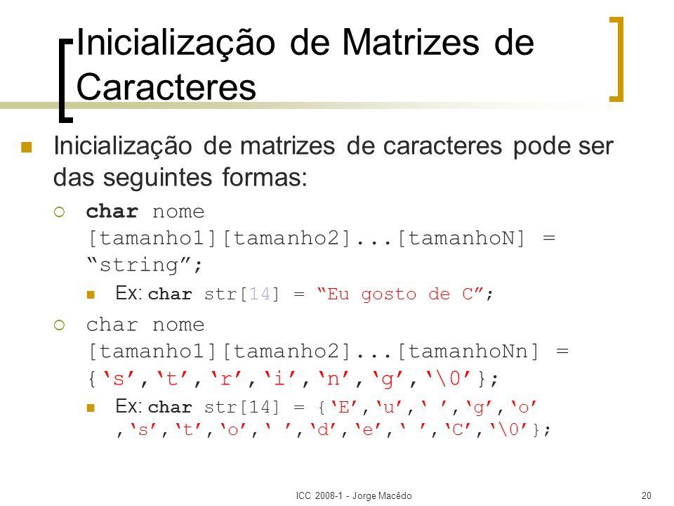 ICC 2008-1 - Jorge Macêdo20 Inicialização de Matrizes de Caracteres Inicialização de matrizes de caracteres pode ser das seguintes formas: char nome [