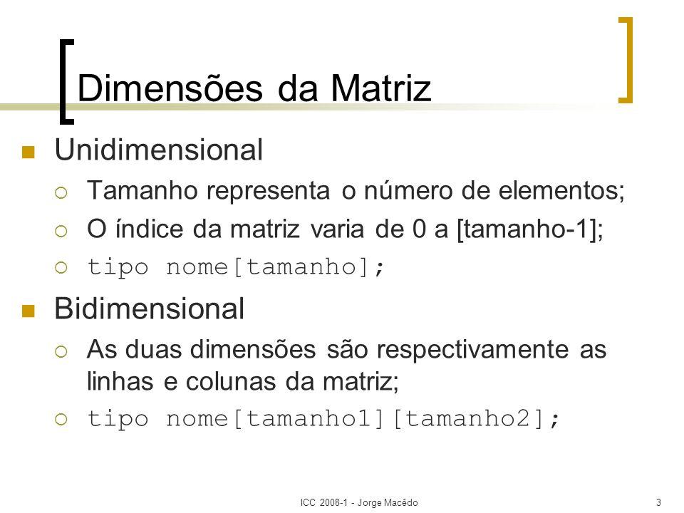 ICC 2008-1 - Jorge Macêdo3 Dimensões da Matriz Unidimensional Tamanho representa o número de elementos; O índice da matriz varia de 0 a [tamanho-1]; t