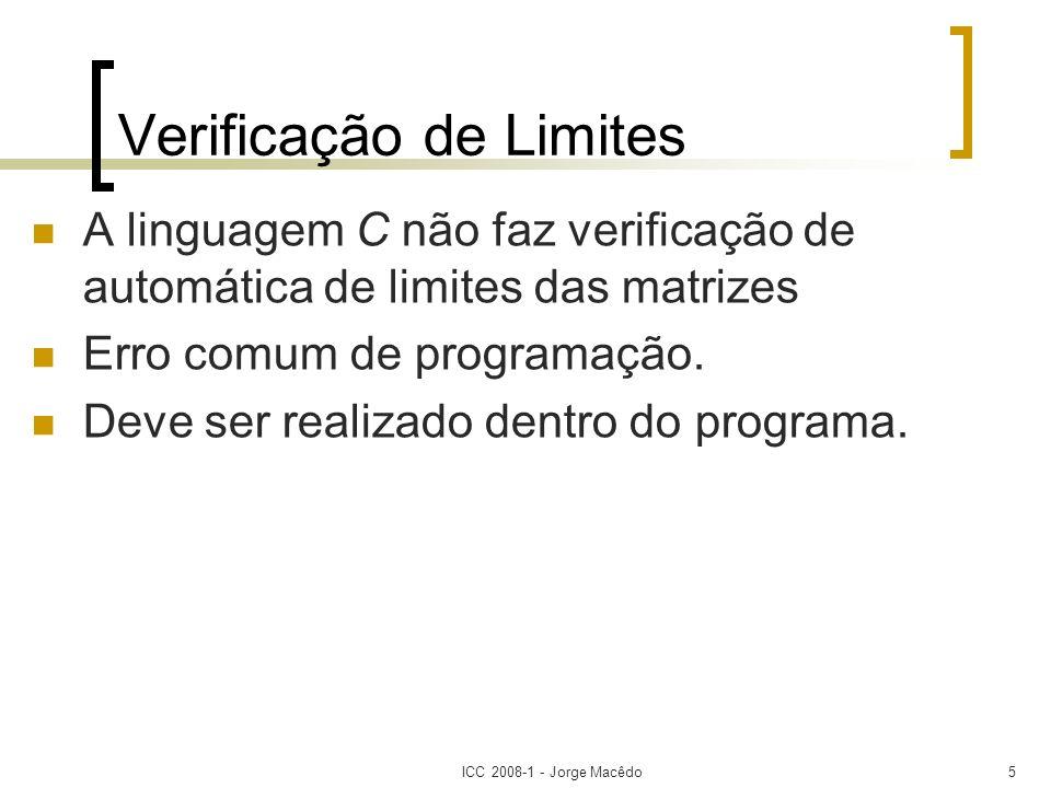 ICC 2008-1 - Jorge Macêdo6 Exemplo main(){ int nota[5], i, soma; for(i = 0; i < 10; i++){ printf(Digite a nota %d:\n,i); scanf(%d\n, &nota[i]); } for(i = 0; i < 5; i++) soma += nota[i]; printf(Media = %d\n, soma/5); } Tamanho da matriz é cinco, neste for, a contagem vai até dez.