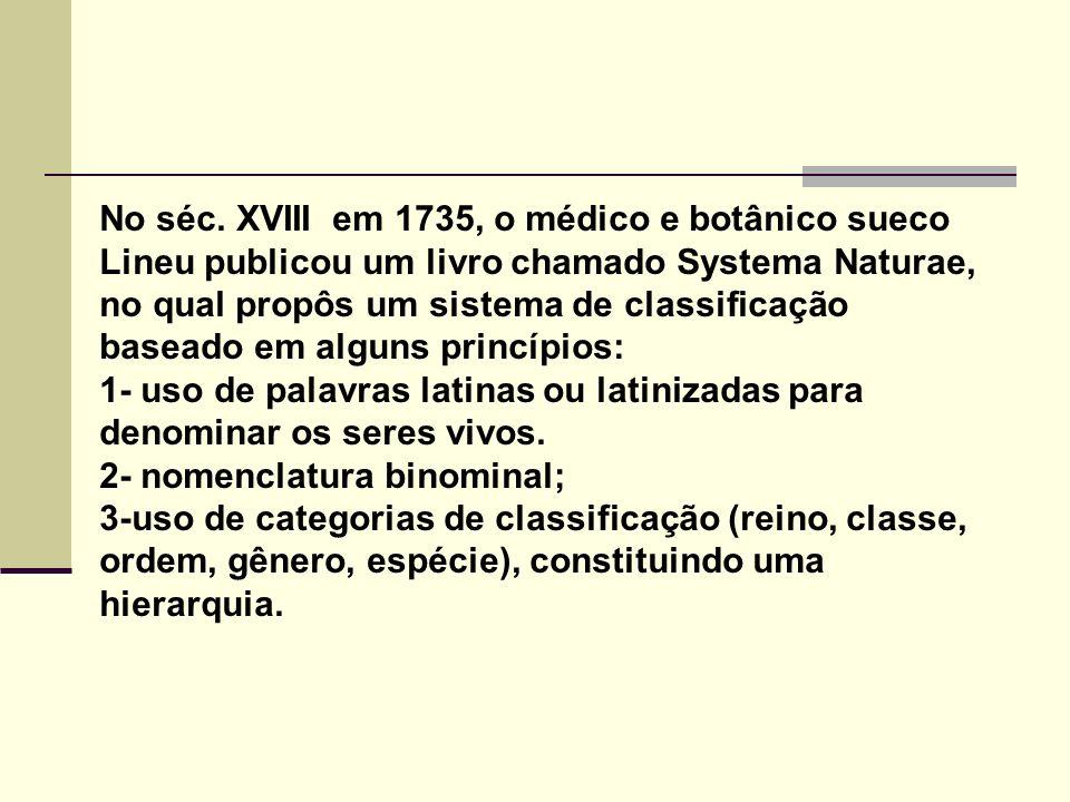 No séc. XVIII em 1735, o médico e botânico sueco Lineu publicou um livro chamado Systema Naturae, no qual propôs um sistema de classificação baseado e