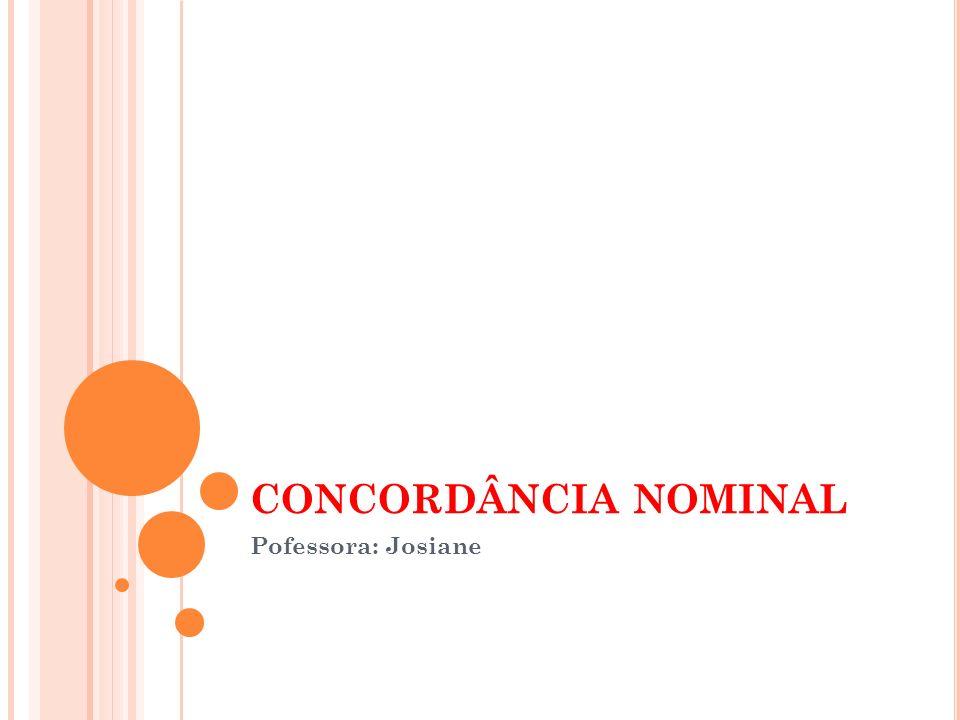 CONCORDÂNCIA NOMINAL Pofessora: Josiane