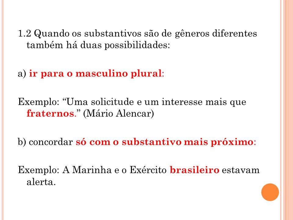 1.2 Quando os substantivos são de gêneros diferentes também há duas possibilidades: a) ir para o masculino plural : Exemplo: Uma solicitude e um inter