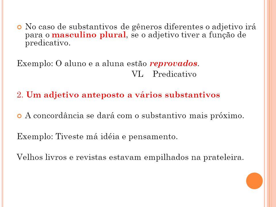 No caso de substantivos de gêneros diferentes o adjetivo irá para o masculino plural, se o adjetivo tiver a função de predicativo. Exemplo: O aluno e