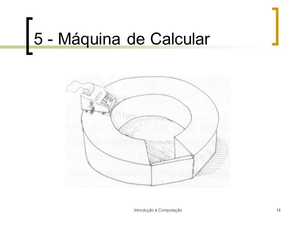 Introdução à Computação14 5 - Máquina de Calcular