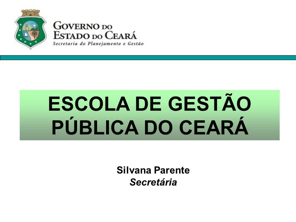 ESCOLA DE GESTÃO PÚBLICA DO CEARÁ Silvana Parente Secretária
