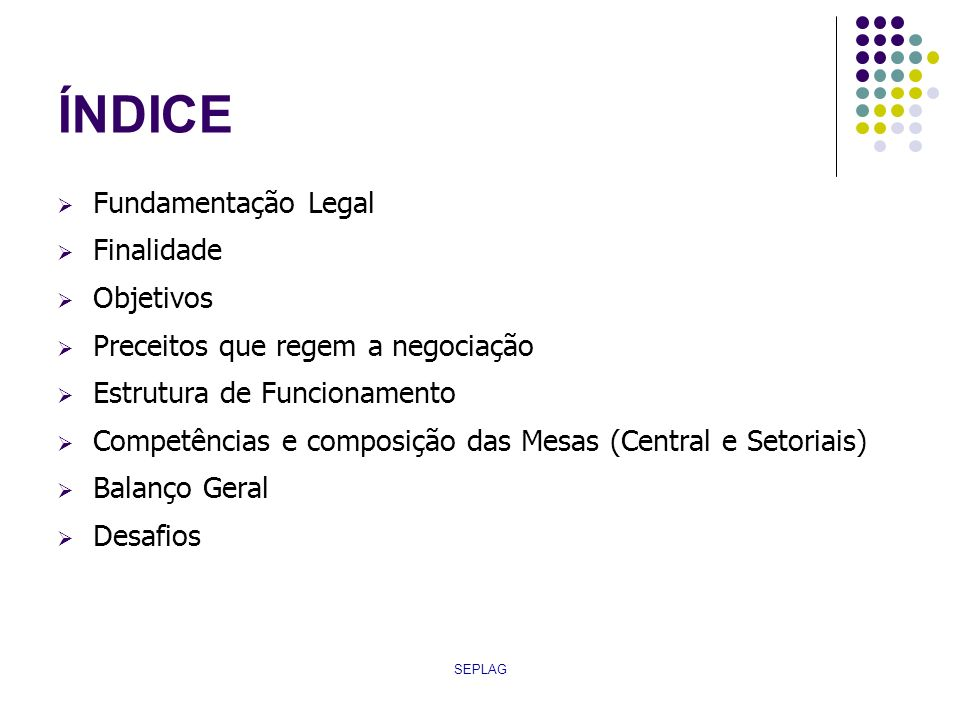 SEPLAG ÍNDICE Fundamentação Legal Finalidade Objetivos Preceitos que regem a negociação Estrutura de Funcionamento Competências e composição das Mesas