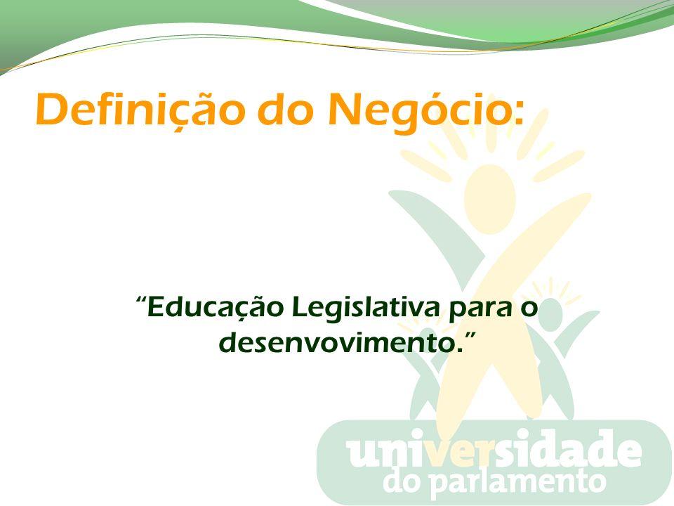 Definição do Negócio: Educação Legislativa para o desenvovimento.