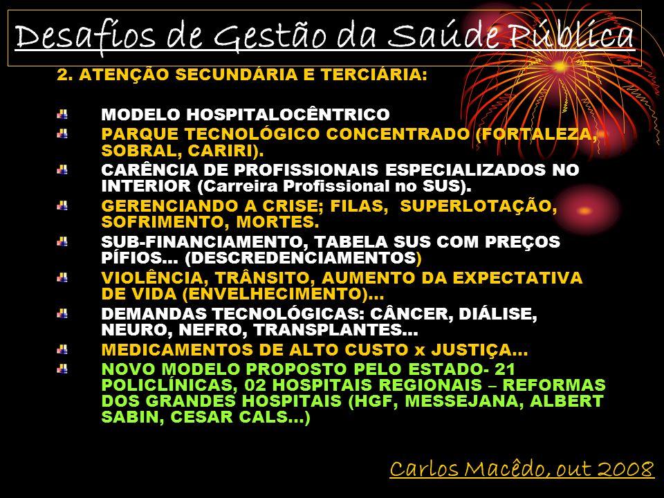 2. ATENÇÃO SECUNDÁRIA E TERCIÁRIA: MODELO HOSPITALOCÊNTRICO PARQUE TECNOLÓGICO CONCENTRADO (FORTALEZA, SOBRAL, CARIRI). CARÊNCIA DE PROFISSIONAIS ESPE