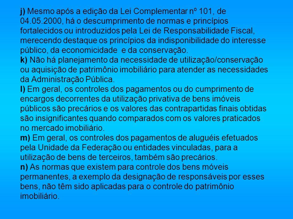 j) Mesmo após a edição da Lei Complementar nº 101, de 04.05.2000, há o descumprimento de normas e princípios fortalecidos ou introduzidos pela Lei de