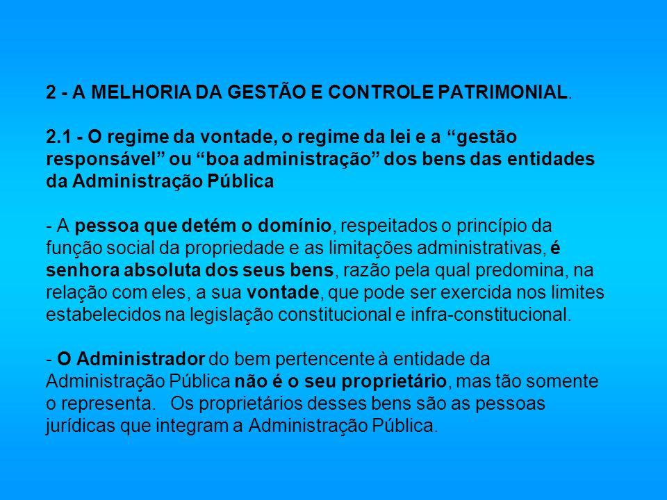 2 - A MELHORIA DA GESTÃO E CONTROLE PATRIMONIAL. 2.1 - O regime da vontade, o regime da lei e a gestão responsável ou boa administração dos bens das e