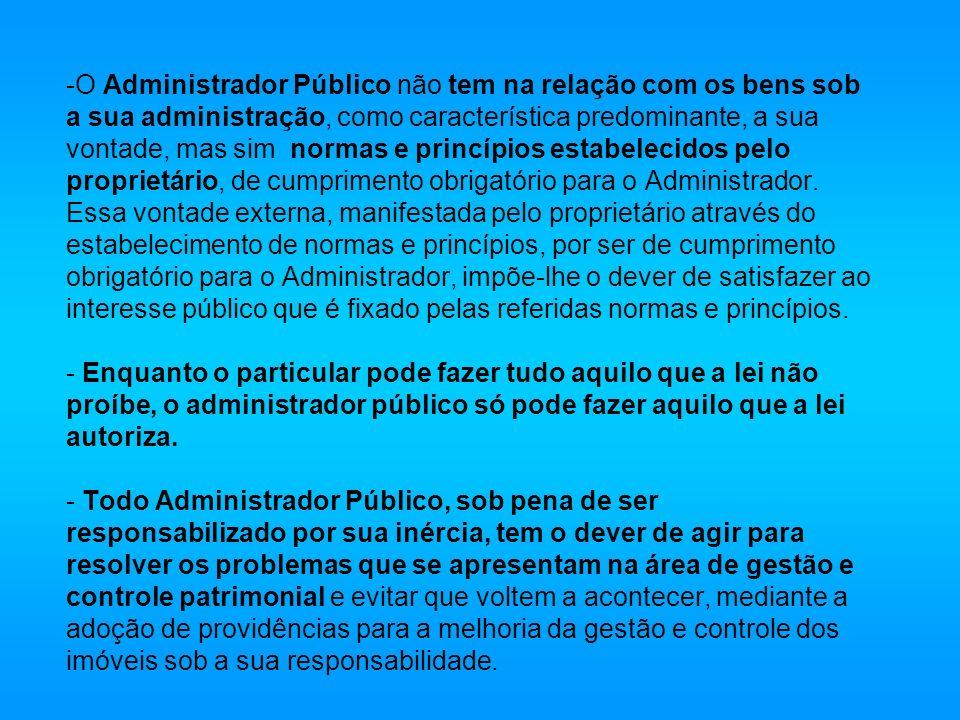 -O Administrador Público não tem na relação com os bens sob a sua administração, como característica predominante, a sua vontade, mas sim normas e pri