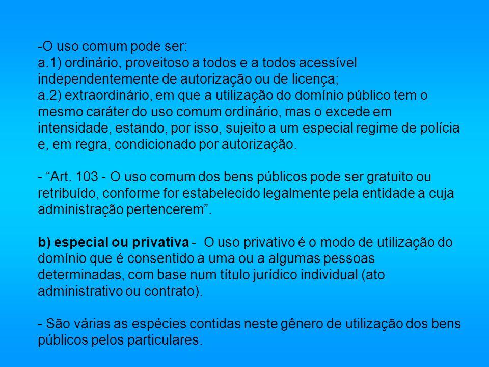 -O uso comum pode ser: a.1) ordinário, proveitoso a todos e a todos acessível independentemente de autorização ou de licença; a.2) extraordinário, em