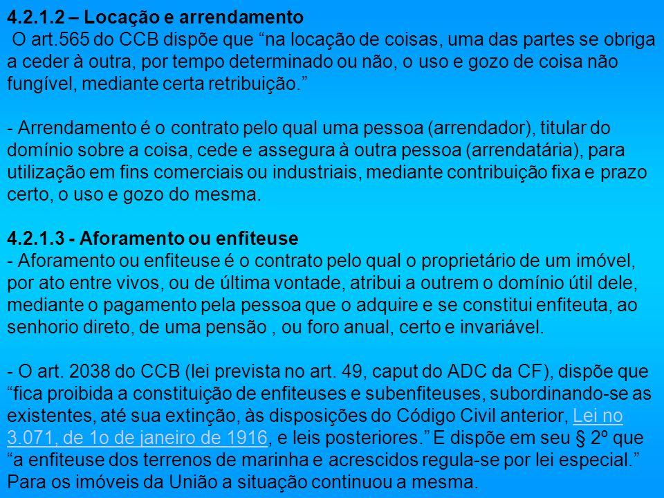 4.2.1.2 – Locação e arrendamento O art.565 do CCB dispõe que na locação de coisas, uma das partes se obriga a ceder à outra, por tempo determinado ou