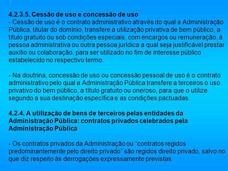 4.2.3.5. Cessão de uso e concessão de uso - Cessão de uso é o contrato administrativo através do qual a Administração Pública, titular do domínio, tra