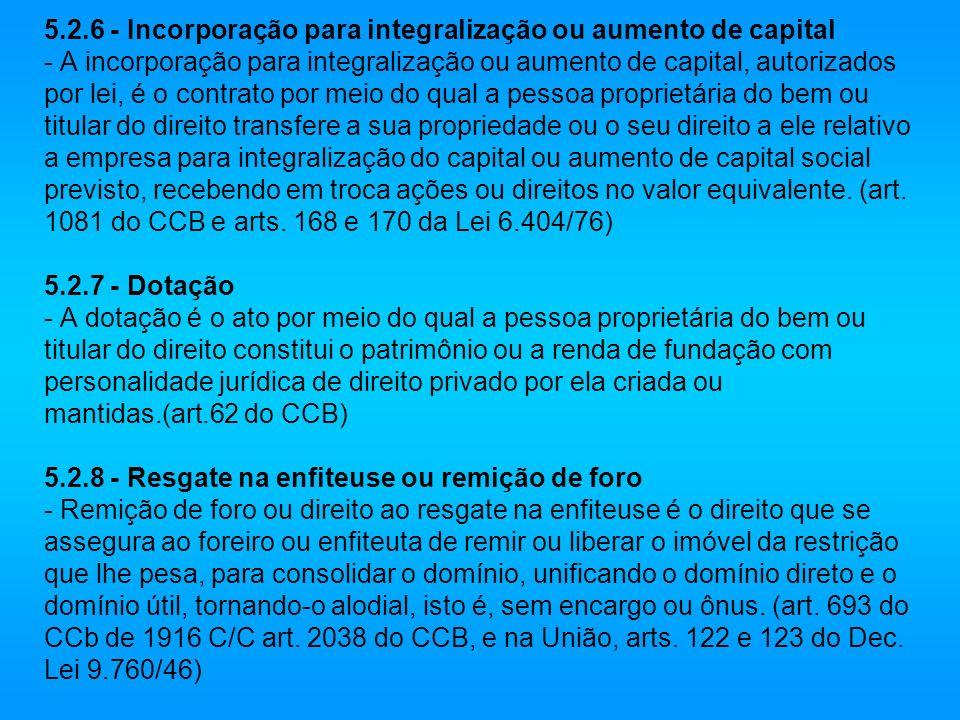 5.2.6 - Incorporação para integralização ou aumento de capital - A incorporação para integralização ou aumento de capital, autorizados por lei, é o co