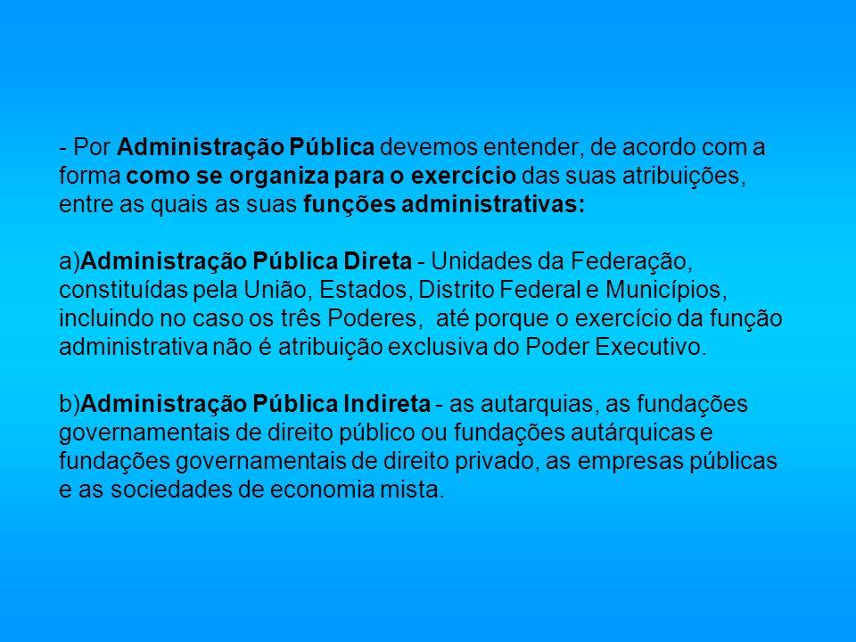 - Por Administração Pública devemos entender, de acordo com a forma como se organiza para o exercício das suas atribuições, entre as quais as suas fun