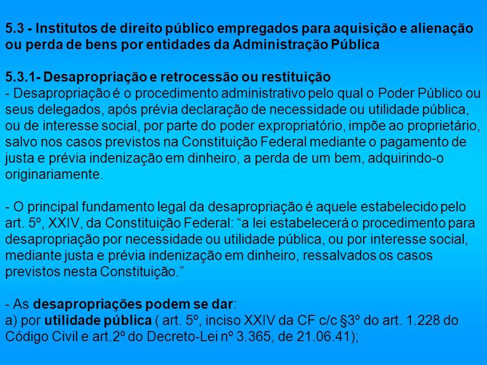 5.3 - Institutos de direito público empregados para aquisição e alienação ou perda de bens por entidades da Administração Pública 5.3.1- Desapropriaçã