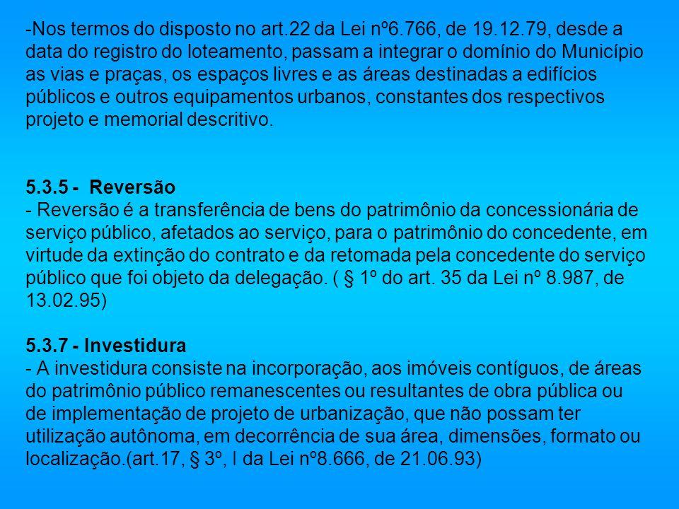 -Nos termos do disposto no art.22 da Lei nº6.766, de 19.12.79, desde a data do registro do loteamento, passam a integrar o domínio do Município as via