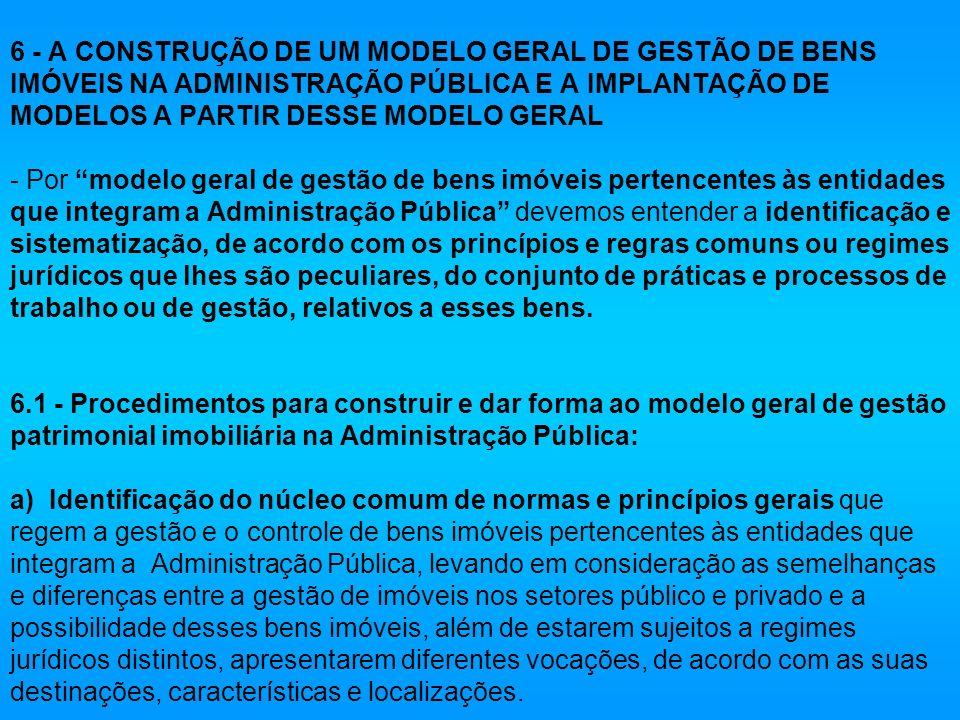6 - A CONSTRUÇÃO DE UM MODELO GERAL DE GESTÃO DE BENS IMÓVEIS NA ADMINISTRAÇÃO PÚBLICA E A IMPLANTAÇÃO DE MODELOS A PARTIR DESSE MODELO GERAL - Por mo
