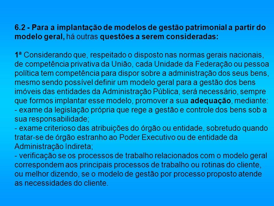 6.2 - Para a implantação de modelos de gestão patrimonial a partir do modelo geral, há outras questões a serem consideradas: 1ª Considerando que, resp