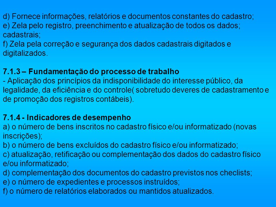 d) Fornece informações, relatórios e documentos constantes do cadastro; e) Zela pelo registro, preenchimento e atualização de todos os dados; cadastra