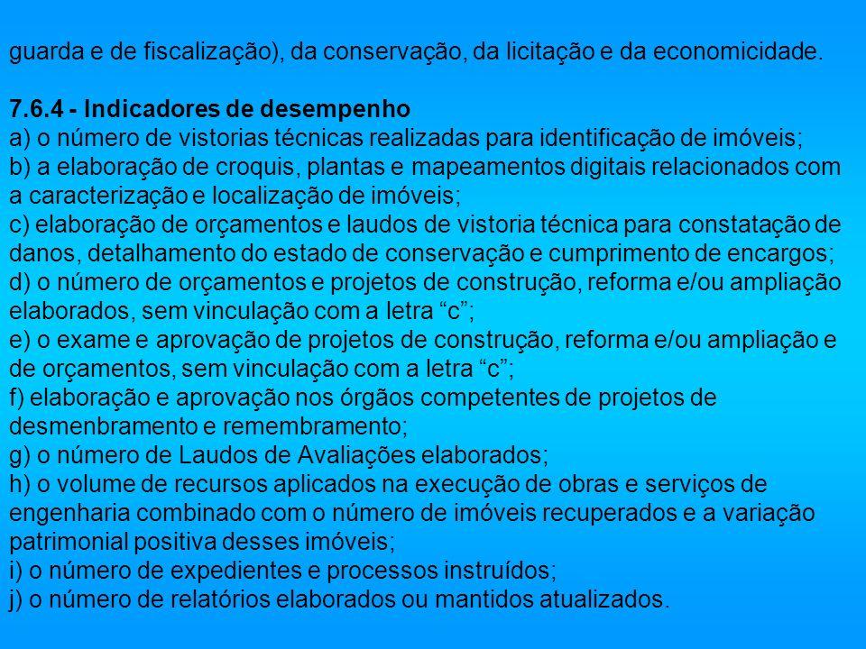 guarda e de fiscalização), da conservação, da licitação e da economicidade. 7.6.4 - Indicadores de desempenho a) o número de vistorias técnicas realiz