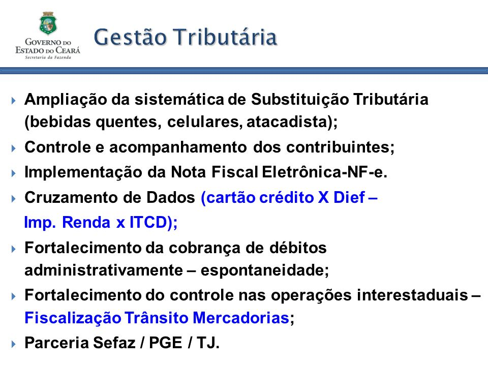 Gestão Tributária Ampliação da sistemática de Substituição Tributária (bebidas quentes, celulares, atacadista); Controle e acompanhamento dos contribuintes; Implementação da Nota Fiscal Eletrônica-NF-e.
