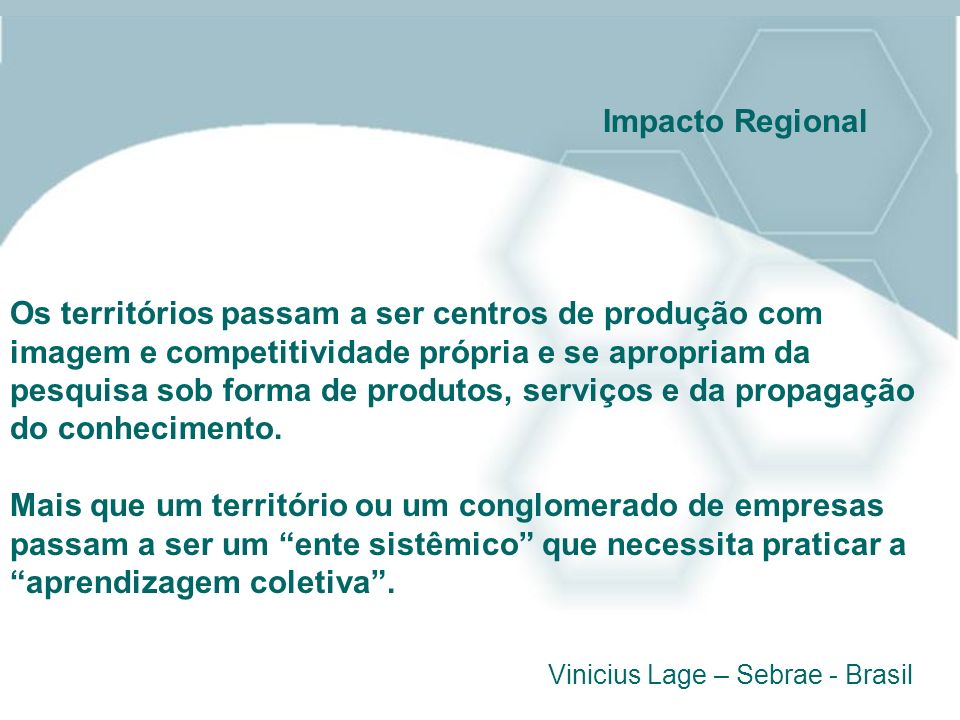 Os territórios passam a ser centros de produção com imagem e competitividade própria e se apropriam da pesquisa sob forma de produtos, serviços e da p