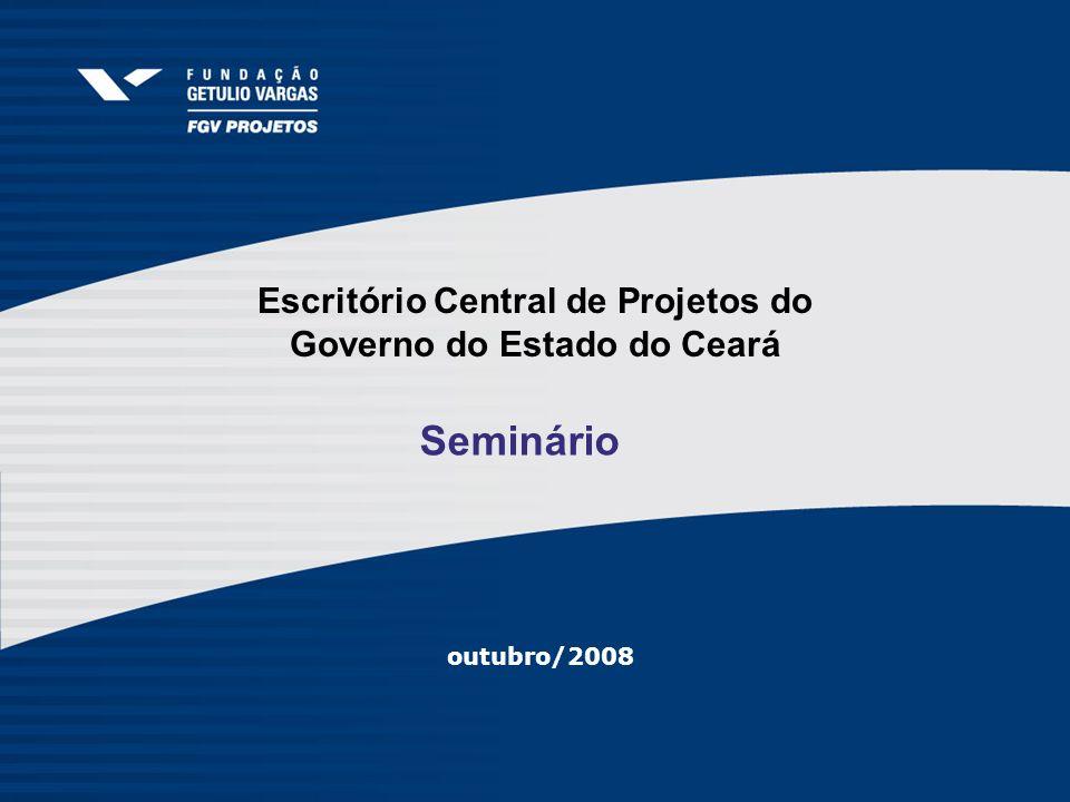 Escritório Central de Projetos do Governo do Estado do Ceará outubro/2008 Seminário