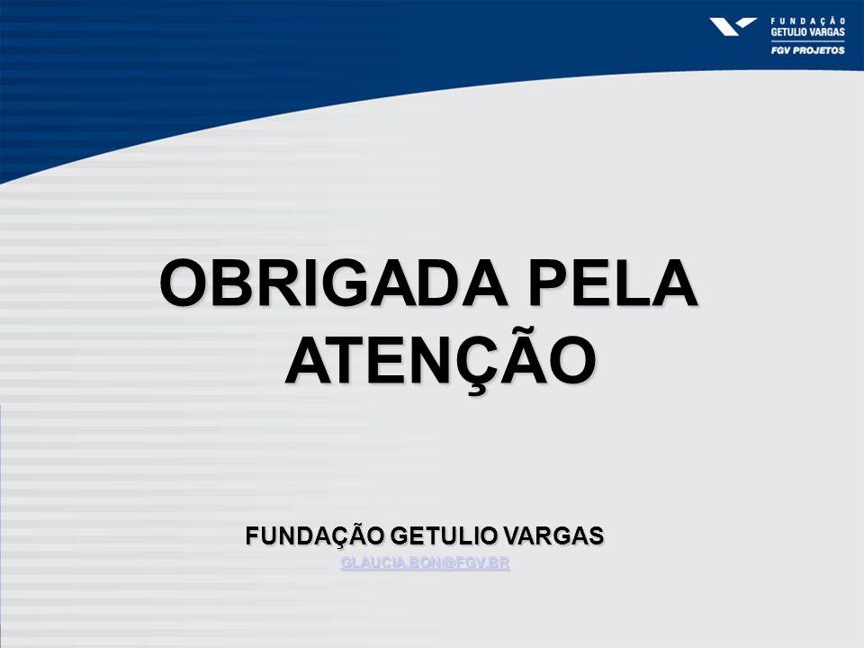 OBRIGADA PELA ATENÇÃO FUNDAÇÃO GETULIO VARGAS GLAUCIA.BON@FGV.BR