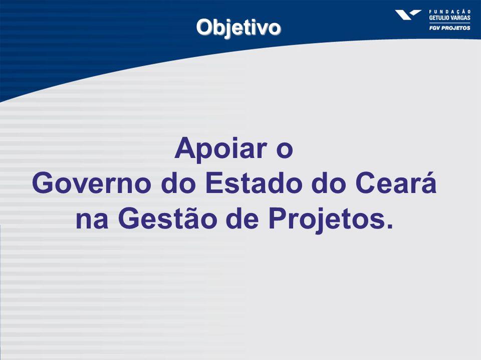 Apoiar o Governo do Estado do Ceará na Gestão de Projetos. Objetivo