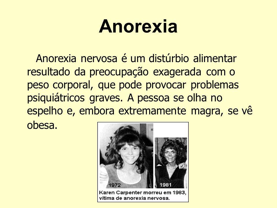 Anorexia Anorexia nervosa é um distúrbio alimentar resultado da preocupação exagerada com o peso corporal, que pode provocar problemas psiquiátricos g