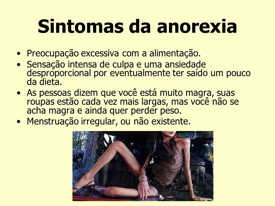 Sintomas da anorexia Preocupação excessiva com a alimentação. Sensação intensa de culpa e uma ansiedade desproporcional por eventualmente ter saído um