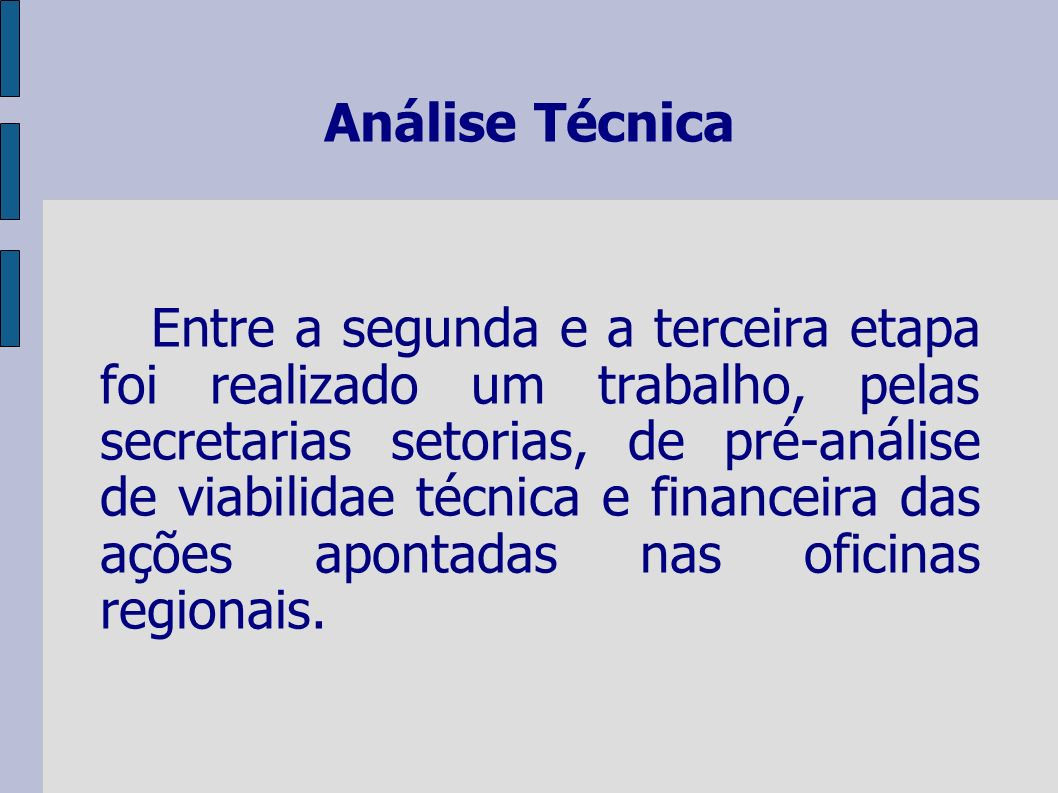 Análise Técnica Entre a segunda e a terceira etapa foi realizado um trabalho, pelas secretarias setorias, de pré-análise de viabilidae técnica e finan