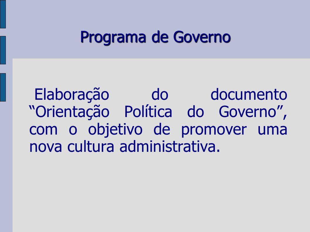 Programa de Governo Elaboração do documento Orientação Política do Governo, com o objetivo de promover uma nova cultura administrativa.