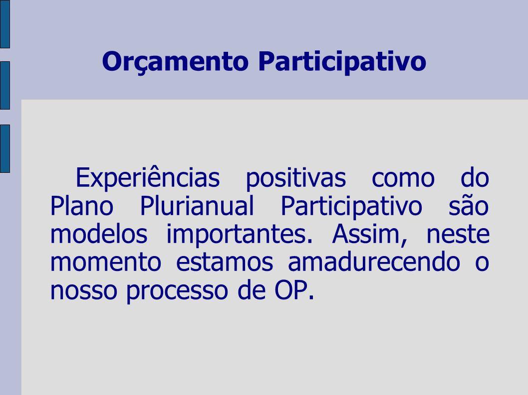 Orçamento Participativo Experiências positivas como do Plano Plurianual Participativo são modelos importantes.