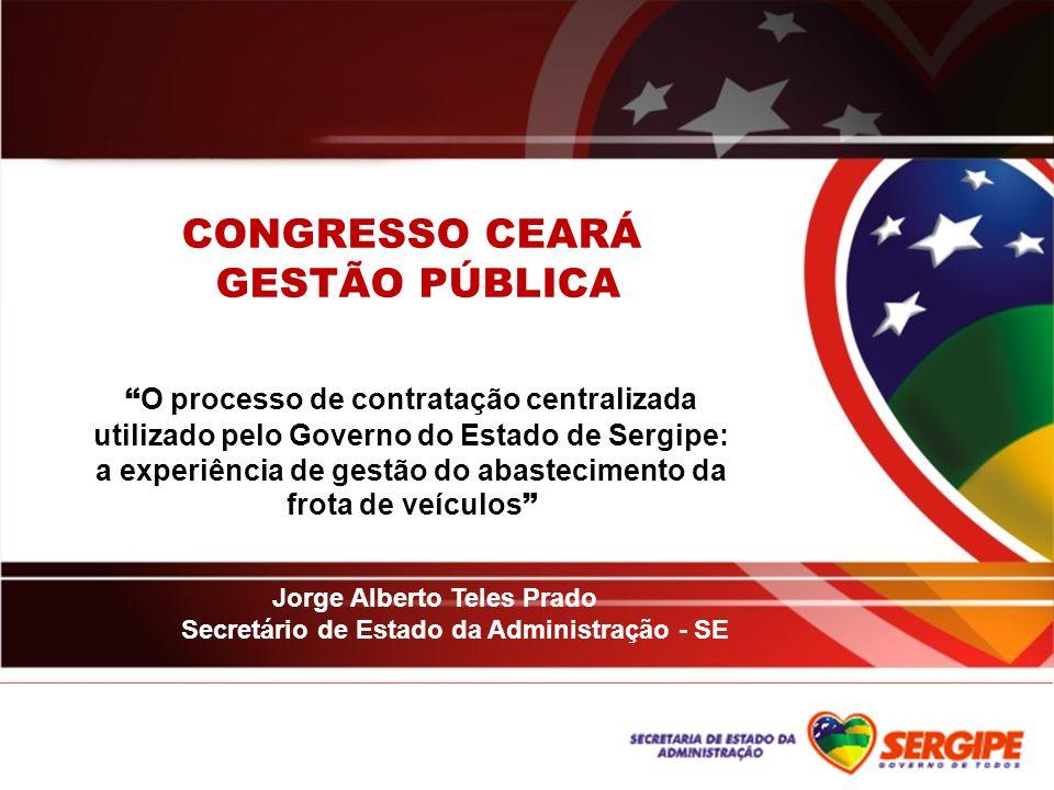 CONGRESSO CEARÁ GESTÃO PÚBLICA O processo de contratação centralizada utilizado pelo Governo do Estado de Sergipe: a experiência de gestão do abasteci