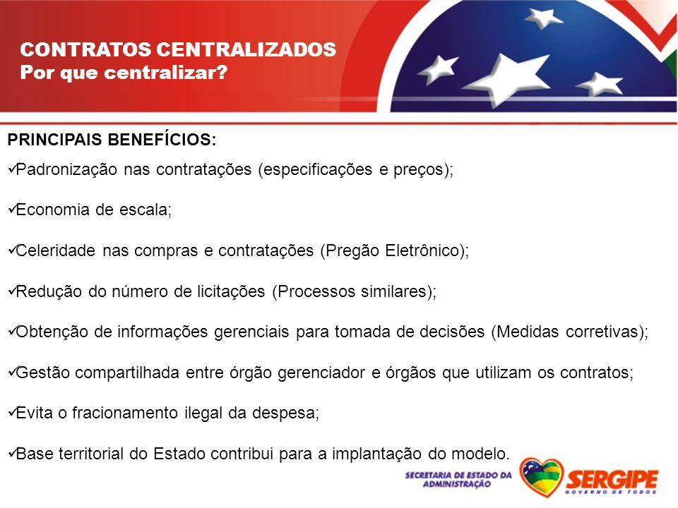 CONTRATOS CENTRALIZADOS Por que centralizar? PRINCIPAIS BENEFÍCIOS: Padronização nas contratações (especificações e preços); Economia de escala; Celer