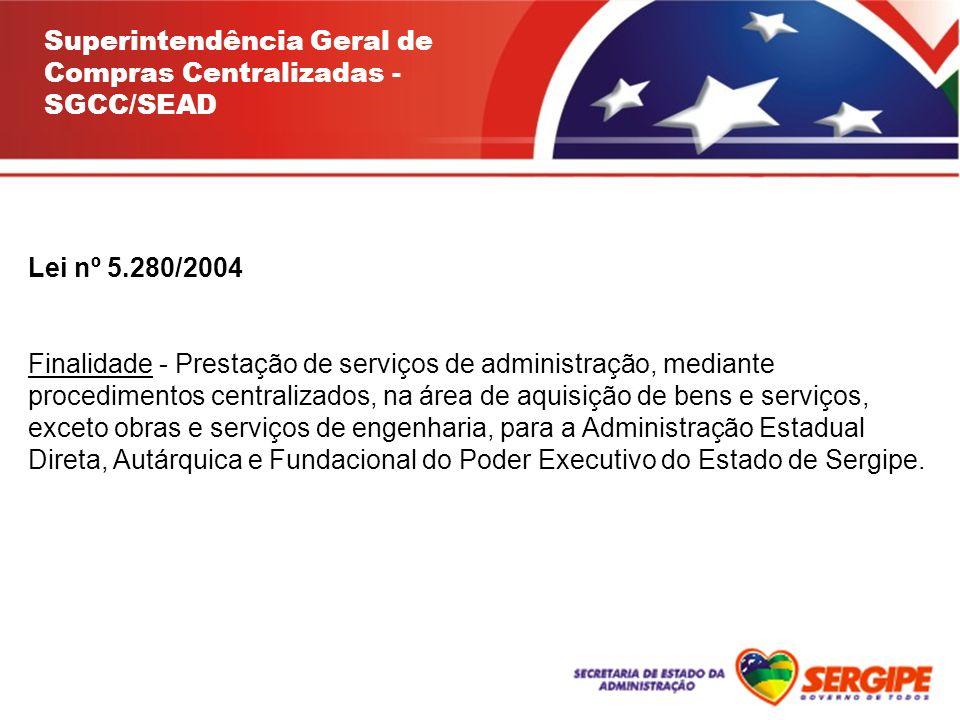 Lei nº 5.280/2004 Finalidade - Prestação de serviços de administração, mediante procedimentos centralizados, na área de aquisição de bens e serviços,