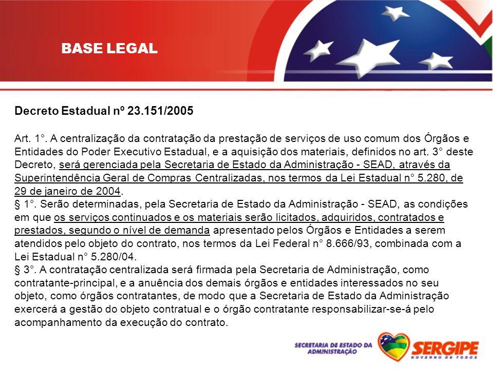 Decreto Estadual nº 23.151/2005 Art. 1°. A centralização da contratação da prestação de serviços de uso comum dos Órgãos e Entidades do Poder Executiv