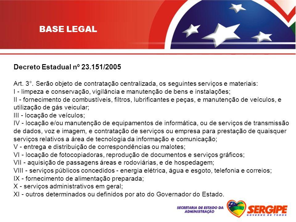 Decreto Estadual nº 23.151/2005 Art. 3°. Serão objeto de contratação centralizada, os seguintes serviços e materiais: I - limpeza e conservação, vigil