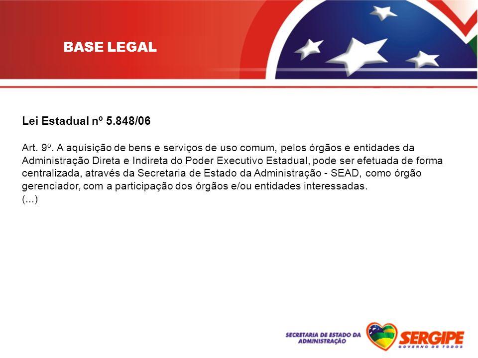 Lei Estadual nº 5.848/06 Art. 9º. A aquisição de bens e serviços de uso comum, pelos órgãos e entidades da Administração Direta e Indireta do Poder Ex