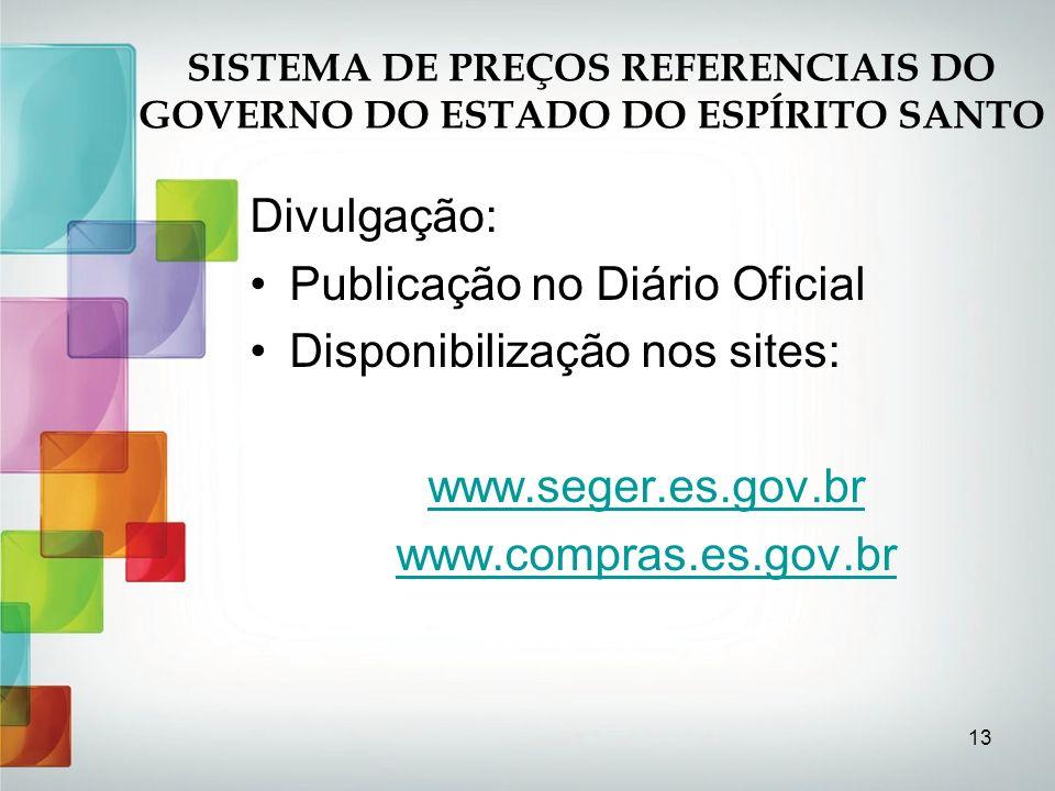 13 Divulgação: Publicação no Diário Oficial Disponibilização nos sites: www.seger.es.gov.br www.compras.es.gov.br 13 SISTEMA DE PREÇOS REFERENCIAIS DO