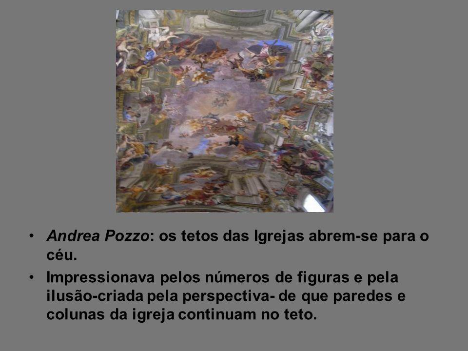 Andrea Pozzo: os tetos das Igrejas abrem-se para o céu. Impressionava pelos números de figuras e pela ilusão-criada pela perspectiva- de que paredes e